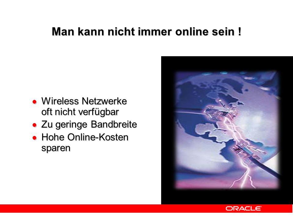 Wireless Netzwerke oft nicht verfügbar Wireless Netzwerke oft nicht verfügbar Zu geringe Bandbreite Zu geringe Bandbreite Hohe Online-Kosten sparen Hohe Online-Kosten sparen Man kann nicht immer online sein !