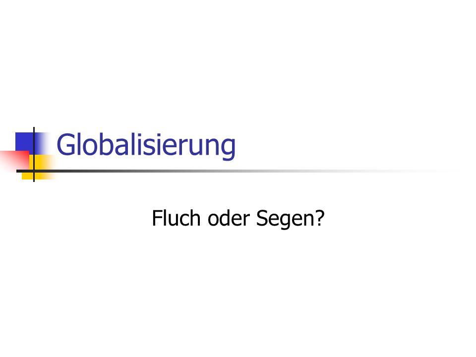 Globalisierung Fluch oder Segen?