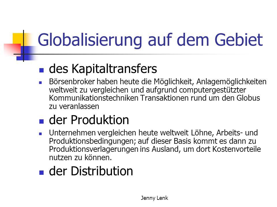 Jenny Lenk Globalisierung auf dem Gebiet des Kapitaltransfers Börsenbroker haben heute die Möglichkeit, Anlagemöglichkeiten weltweit zu vergleichen un