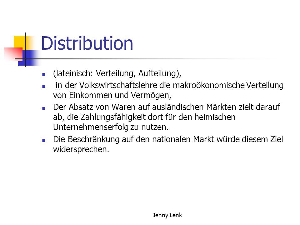 Jenny Lenk Distribution (lateinisch: Verteilung, Aufteilung), in der Volkswirtschaftslehre die makroökonomische Verteilung von Einkommen und Vermögen, Der Absatz von Waren auf ausländischen Märkten zielt darauf ab, die Zahlungsfähigkeit dort für den heimischen Unternehmenserfolg zu nutzen.