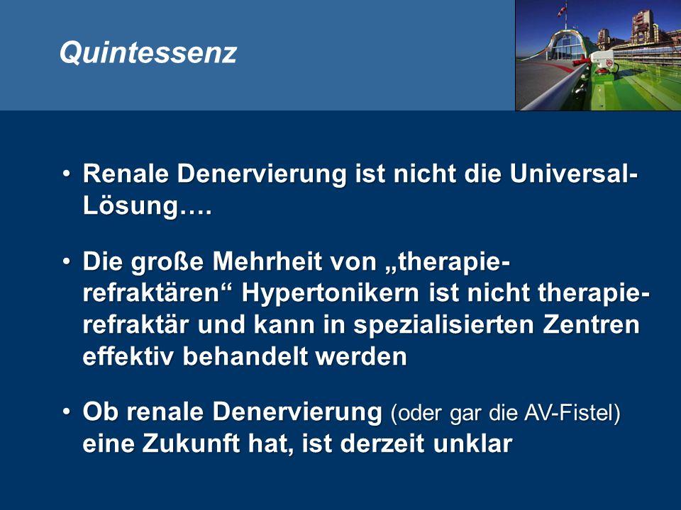 Quintessenz Renale Denervierung ist nicht die Universal- Lösung….Renale Denervierung ist nicht die Universal- Lösung….