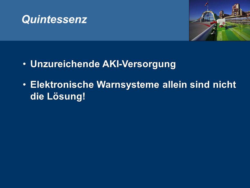 Quintessenz Unzureichende AKI-VersorgungUnzureichende AKI-Versorgung Elektronische Warnsysteme allein sind nicht die Lösung!Elektronische Warnsysteme allein sind nicht die Lösung!