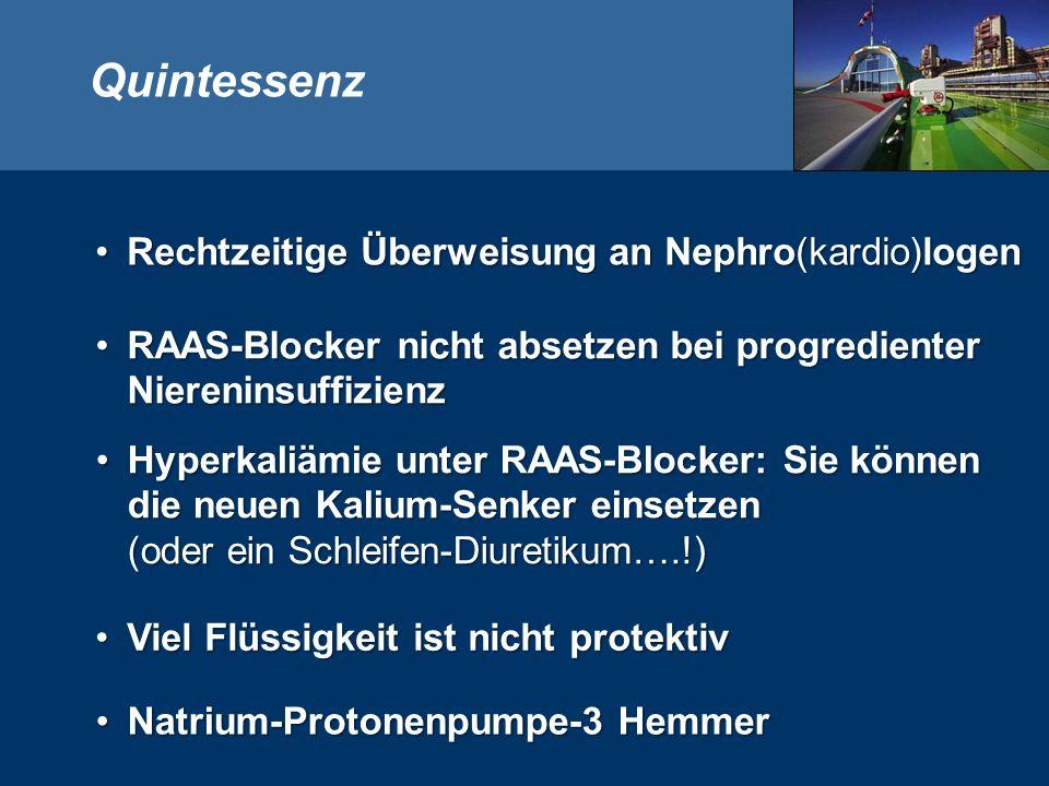 Quintessenz Rechtzeitige Überweisung an Nephro(kardio)logenRechtzeitige Überweisung an Nephro(kardio)logen RAAS-Blocker nicht absetzen bei progredienter NiereninsuffizienzRAAS-Blocker nicht absetzen bei progredienter Niereninsuffizienz Hyperkaliämie unter RAAS-Blocker: Sie können die neuen Kalium-Senker einsetzen (oder ein Schleifen-Diuretikum….!)Hyperkaliämie unter RAAS-Blocker: Sie können die neuen Kalium-Senker einsetzen (oder ein Schleifen-Diuretikum….!) Viel Flüssigkeit ist nicht protektivViel Flüssigkeit ist nicht protektiv Natrium-Protonenpumpe-3 HemmerNatrium-Protonenpumpe-3 Hemmer