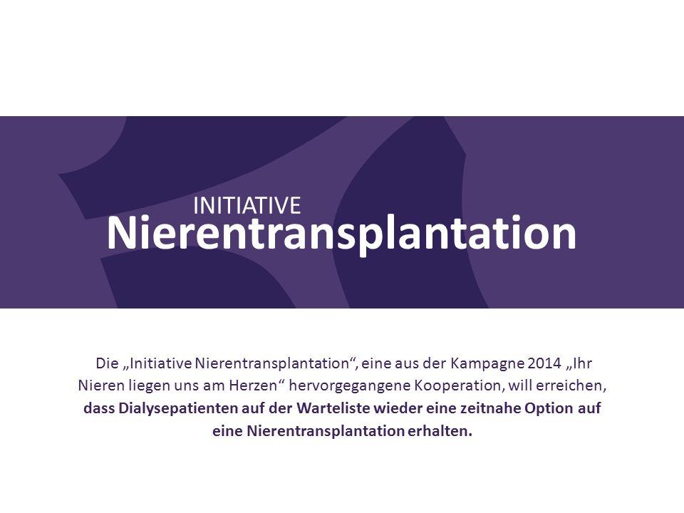 """Nierentransplantation Die """"Initiative Nierentransplantation , eine aus der Kampagne 2014 """"Ihr Nieren liegen uns am Herzen hervorgegangene Kooperation, will erreichen, dass Dialysepatienten auf der Warteliste wieder eine zeitnahe Option auf eine Nierentransplantation erhalten."""
