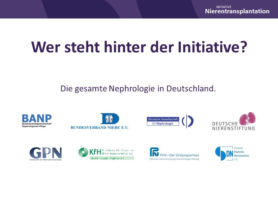 Nierentransplantation INITIATIVE Wer steht hinter der Initiative.