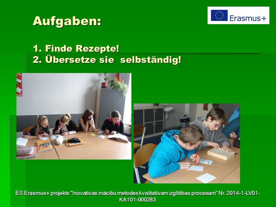 Aufgaben: 1. Finde Rezepte! 2. Übersetze sie selbständig! ES Erasmus+ projekts