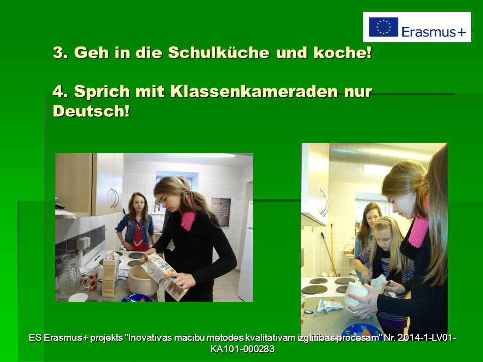 3. Geh in die Schulküche und koche! 4. Sprich mit Klassenkameraden nur Deutsch! ES Erasmus+ projekts