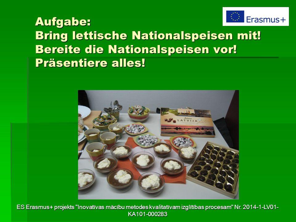 Aufgabe: Bring lettische Nationalspeisen mit! Bereite die Nationalspeisen vor! Präsentiere alles! ES Erasmus+ projekts