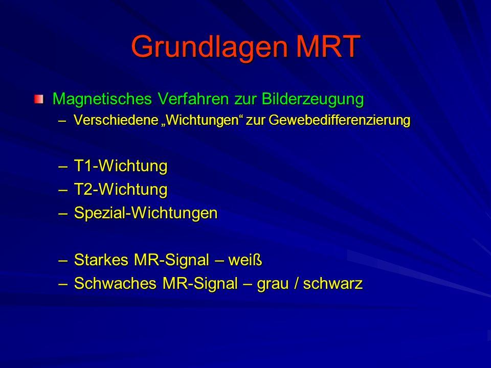 """Magnetisches Verfahren zur Bilderzeugung –Verschiedene """"Wichtungen"""" zur Gewebedifferenzierung –T1-Wichtung –T2-Wichtung –Spezial-Wichtungen –Starkes M"""