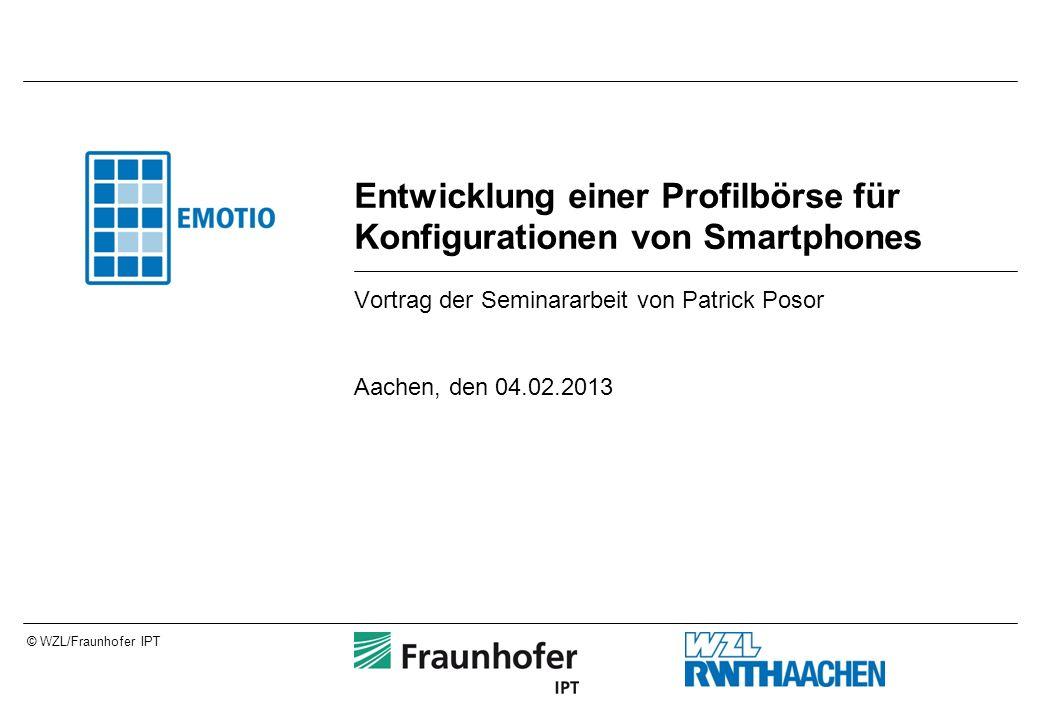 © WZL/Fraunhofer IPT Entwicklung einer Profilbörse für Konfigurationen von Smartphones Vortrag der Seminararbeit von Patrick Posor Aachen, den 04.02.2013