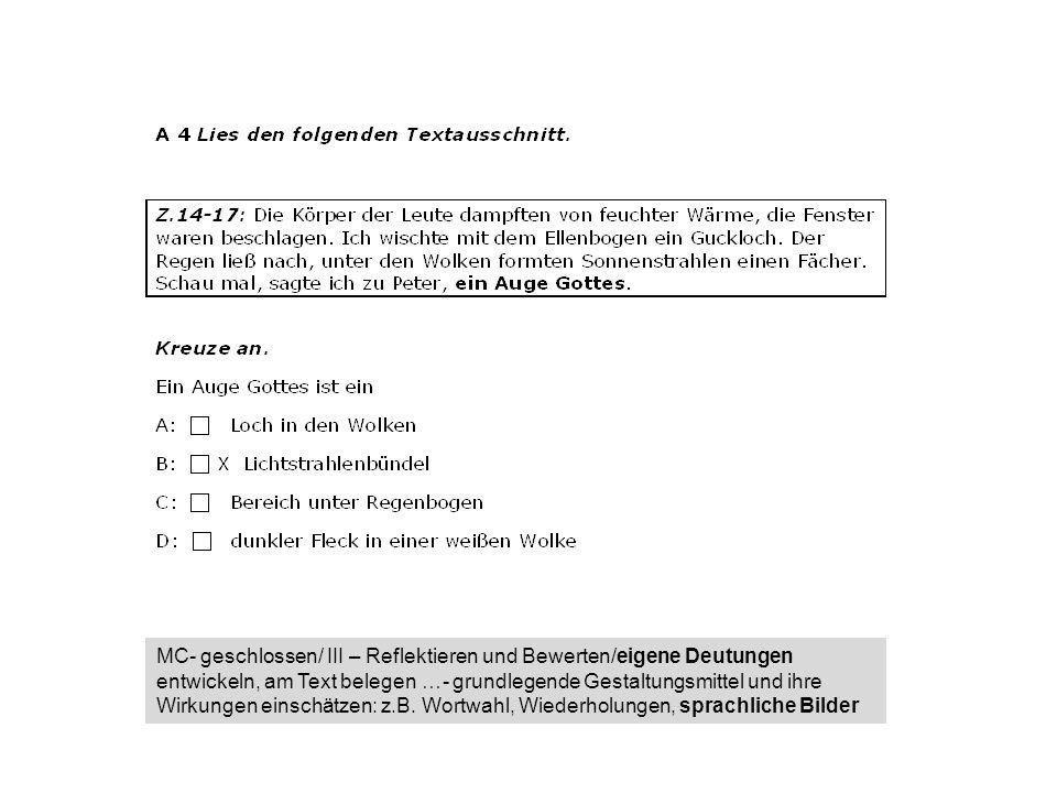 MC- geschlossen/ III – Reflektieren und Bewerten/eigene Deutungen entwickeln, am Text belegen …- grundlegende Gestaltungsmittel und ihre Wirkungen einschätzen: z.B.