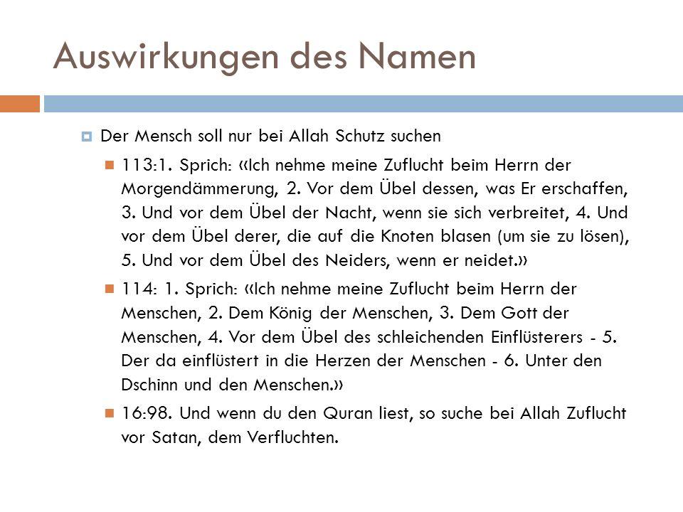 Auswirkungen des Namen  Der Mensch soll nur bei Allah Schutz suchen 113:1.