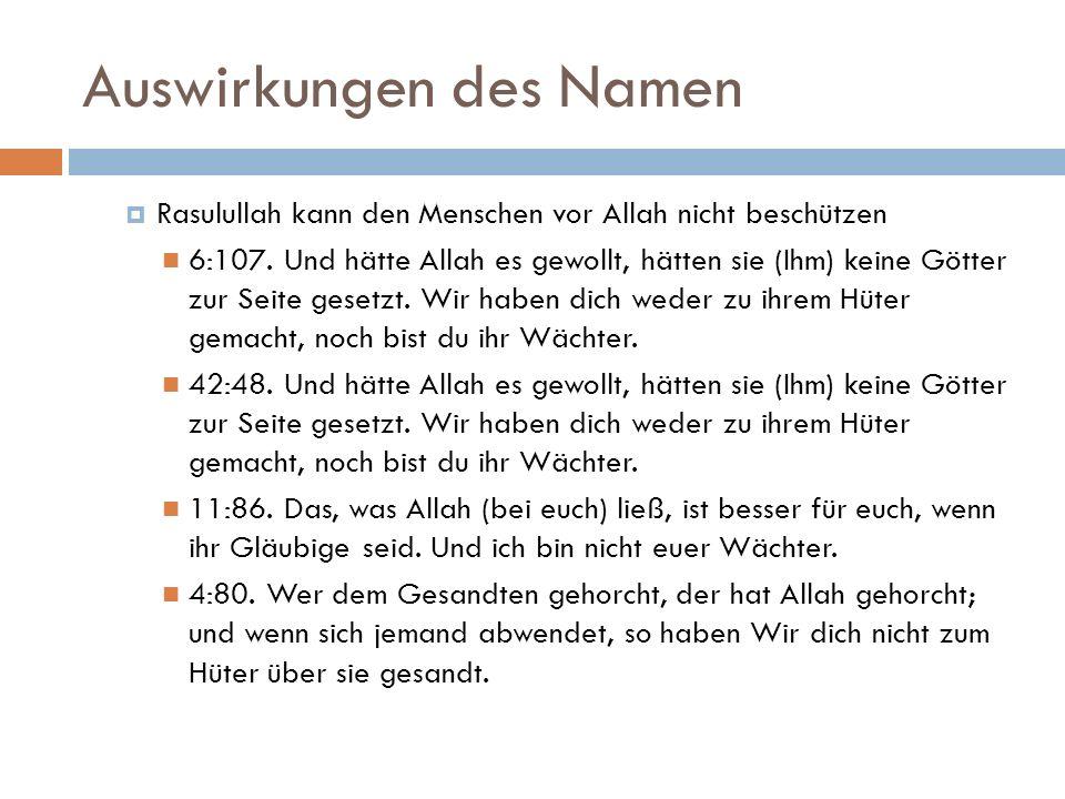 Auswirkungen des Namen  Rasulullah kann den Menschen vor Allah nicht beschützen 6:107.