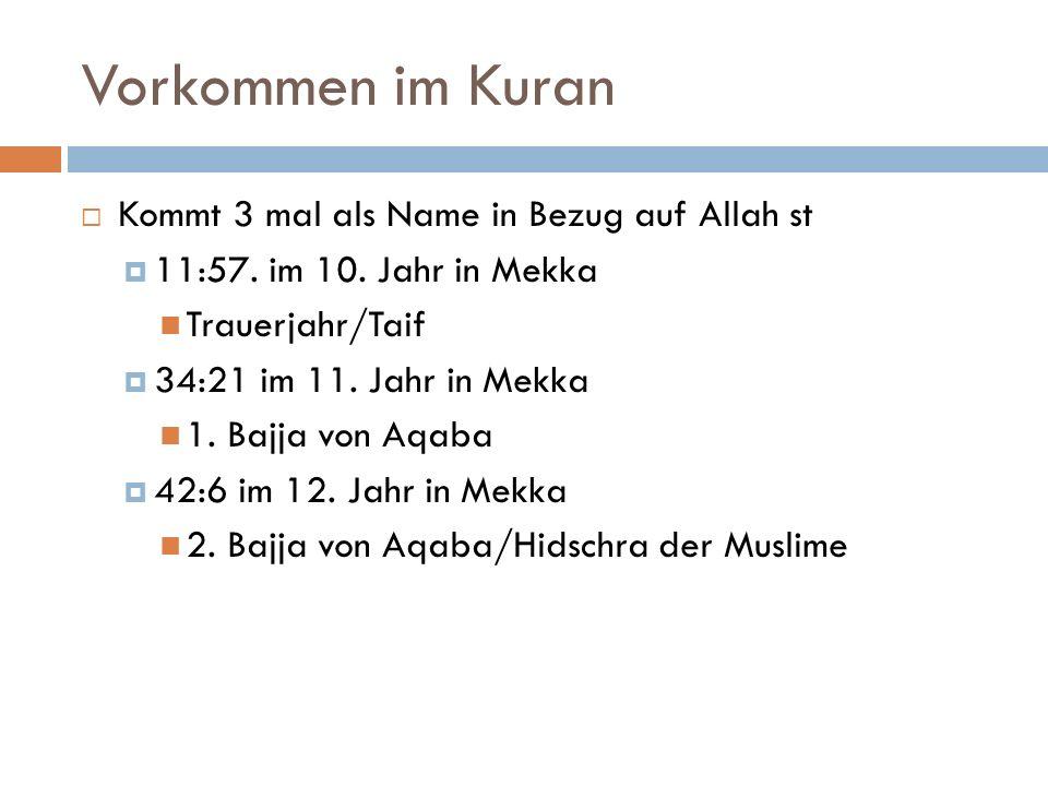 Vorkommen im Kuran  Kommt 3 mal als Name in Bezug auf Allah st  11:57.