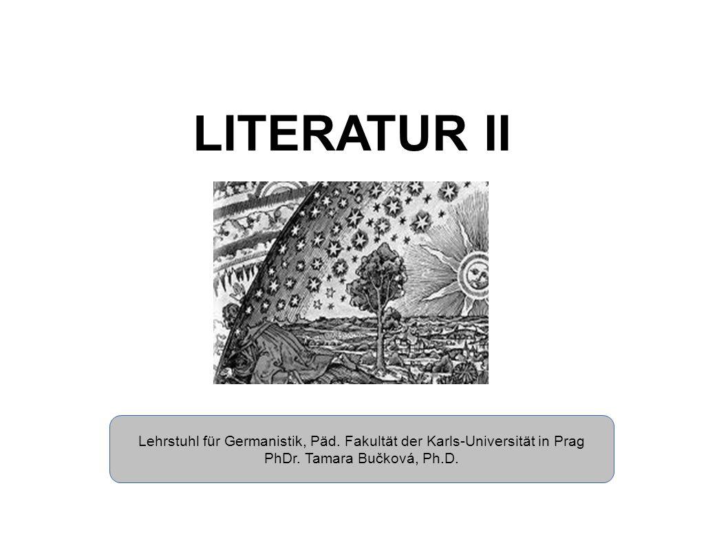 LITERATUR II Lehrstuhl für Germanistik, Päd. Fakultät der Karls-Universität in Prag PhDr. Tamara Bučková, Ph.D.