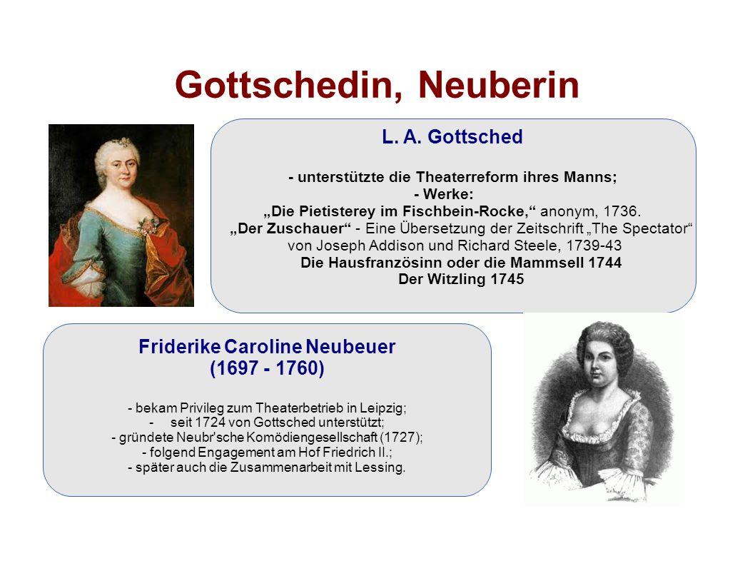 """Gottschedin, Neuberin L. A. Gottsched - unterstützte die Theaterreform ihres Manns; - Werke: """"Die Pietisterey im Fischbein-Rocke,"""" anonym, 1736. """"Der"""