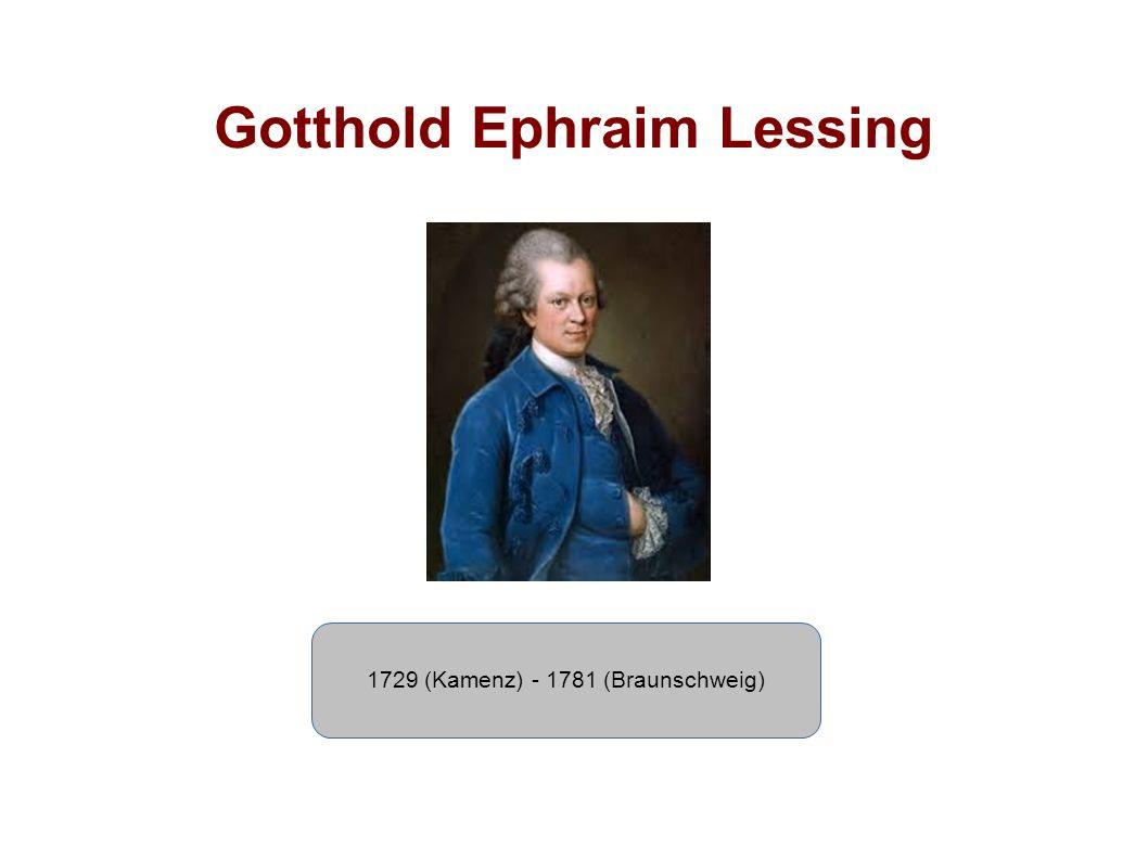 Gotthold Ephraim Lessing 1729 (Kamenz) - 1781 (Braunschweig)
