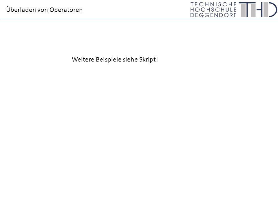 Überladen von Operatoren Weitere Beispiele siehe Skript!