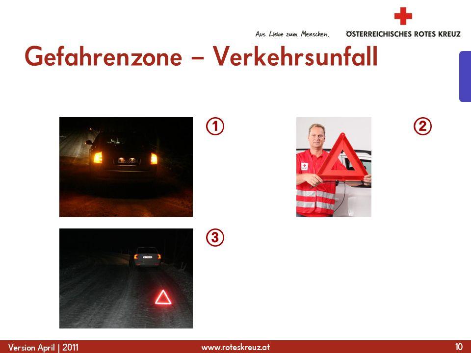 www.roteskreuz.at Version April | 2011 Gefahrenzone – Verkehrsunfall 10