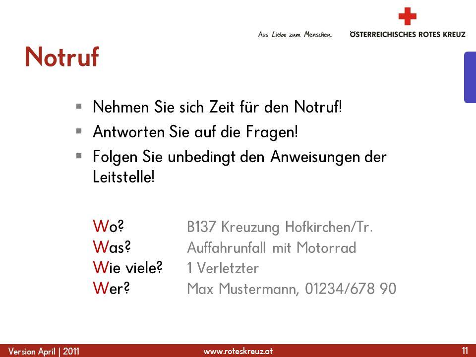 www.roteskreuz.at Version April | 2011 Notruf  Nehmen Sie sich Zeit für den Notruf.