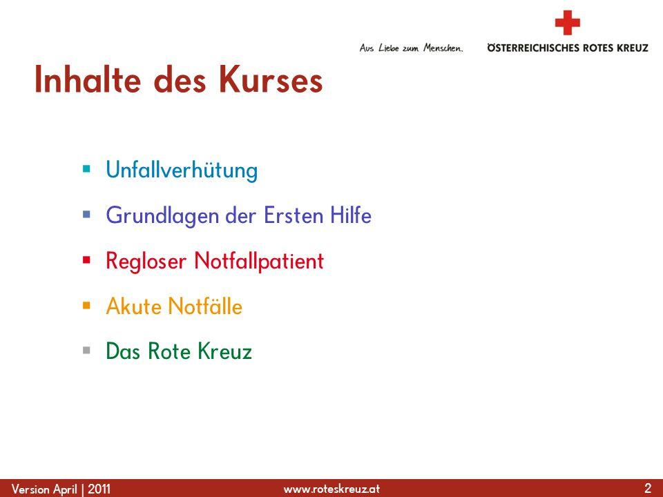 www.roteskreuz.at Version April | 2011 Inhalte des Kurses  Unfallverhütung  Grundlagen der Ersten Hilfe  Regloser Notfallpatient  Akute Notfälle  Das Rote Kreuz 2