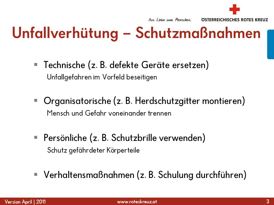 www.roteskreuz.at Version April | 2011 Unfallverhütung – Schutzmaßnahmen  Technische (z.