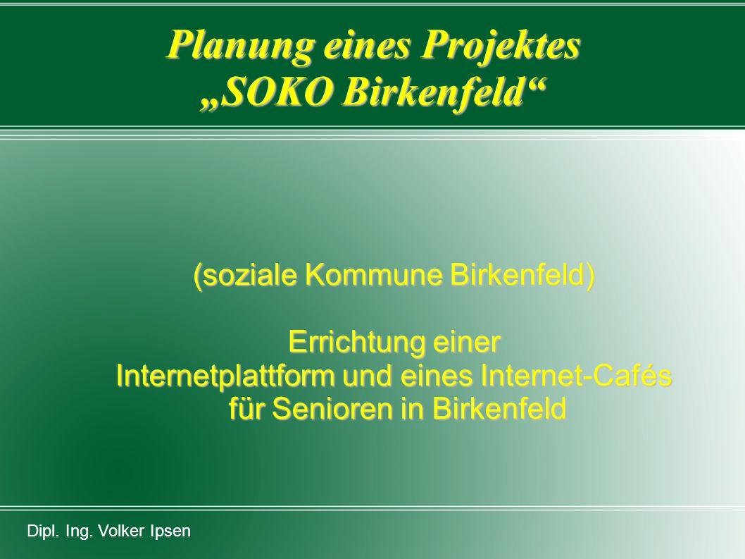"""Planung eines Projektes """"SOKO Birkenfeld (soziale Kommune Birkenfeld) Errichtung einer Internetplattform und eines Internet-Cafés für Senioren in Birkenfeld für Senioren in Birkenfeld Dipl."""
