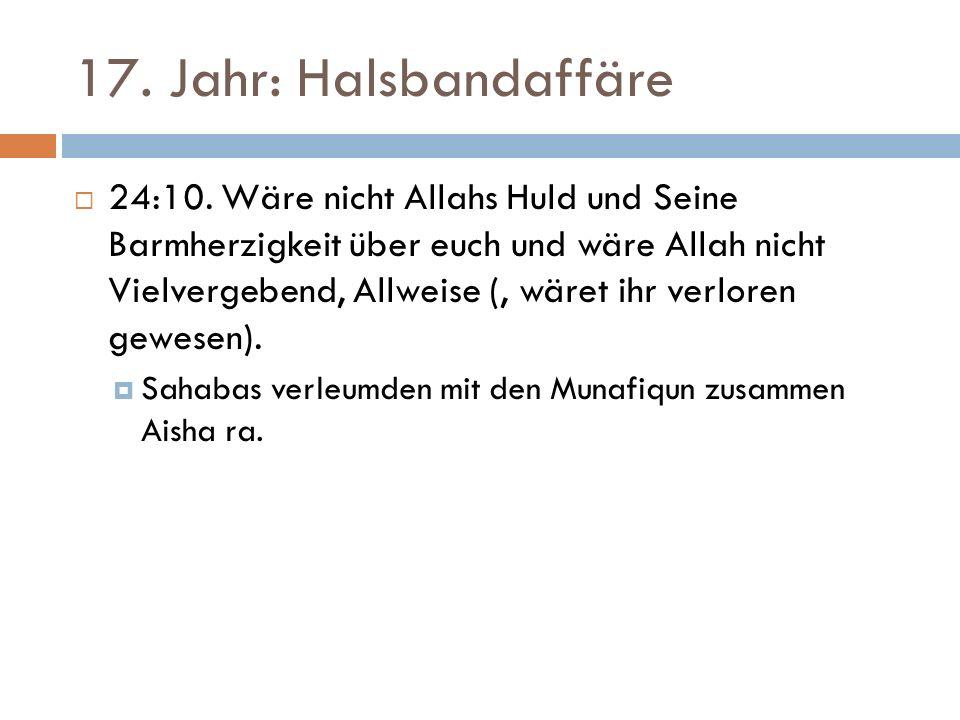 17. Jahr: Halsbandaffäre  24:10. Wäre nicht Allahs Huld und Seine Barmherzigkeit über euch und wäre Allah nicht Vielvergebend, Allweise (, wäret ihr