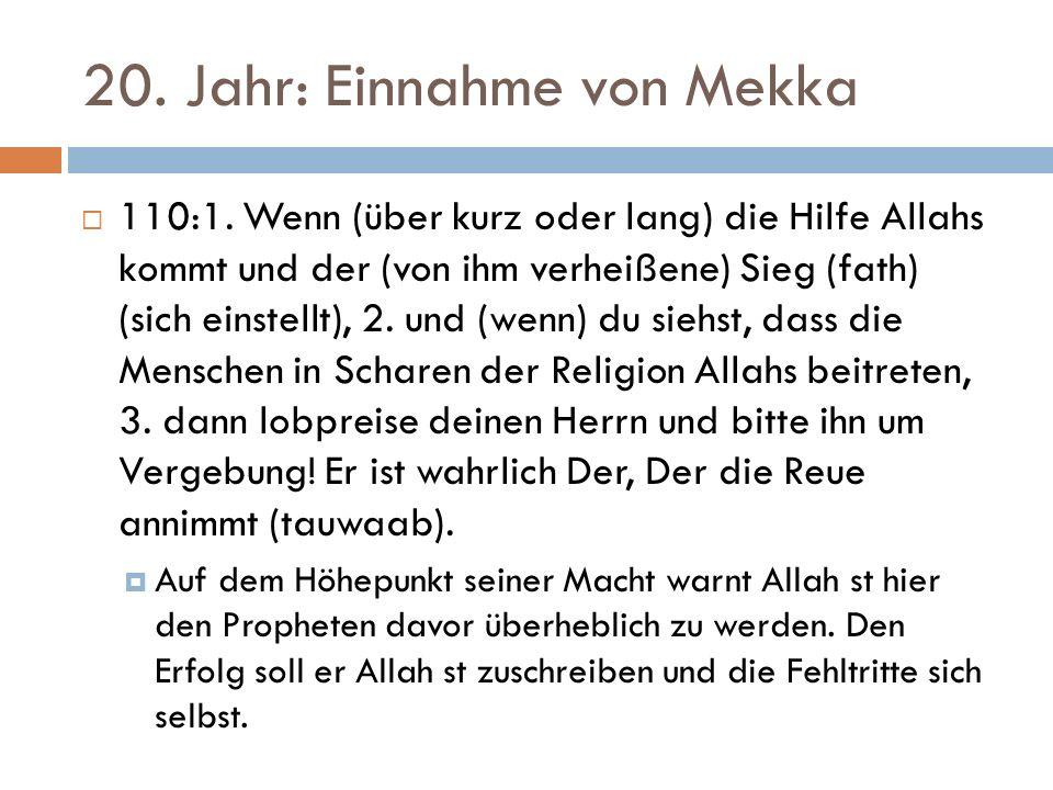 20. Jahr: Einnahme von Mekka  110:1. Wenn (über kurz oder lang) die Hilfe Allahs kommt und der (von ihm verheißene) Sieg (fath) (sich einstellt), 2.