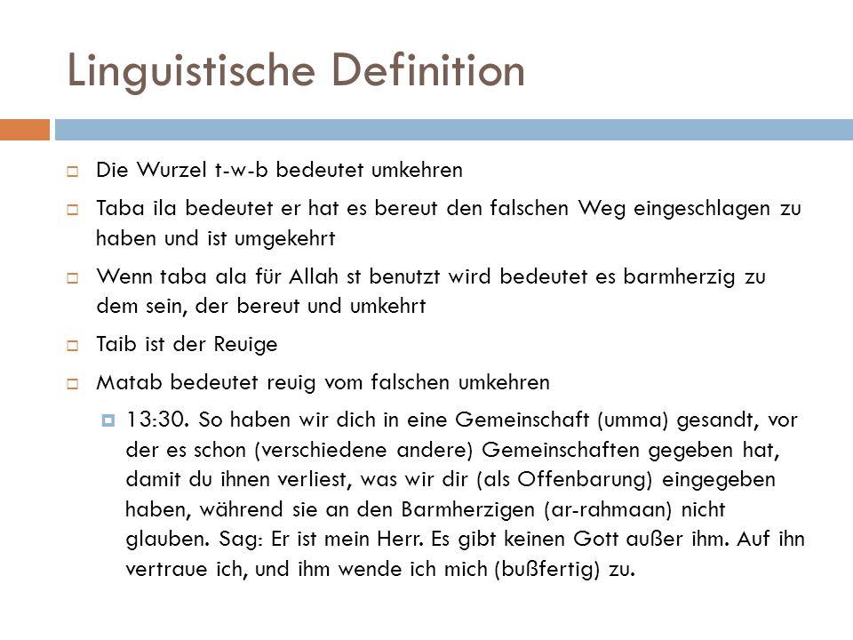 Linguistische Definition  Die Wurzel t-w-b bedeutet umkehren  Taba ila bedeutet er hat es bereut den falschen Weg eingeschlagen zu haben und ist umg
