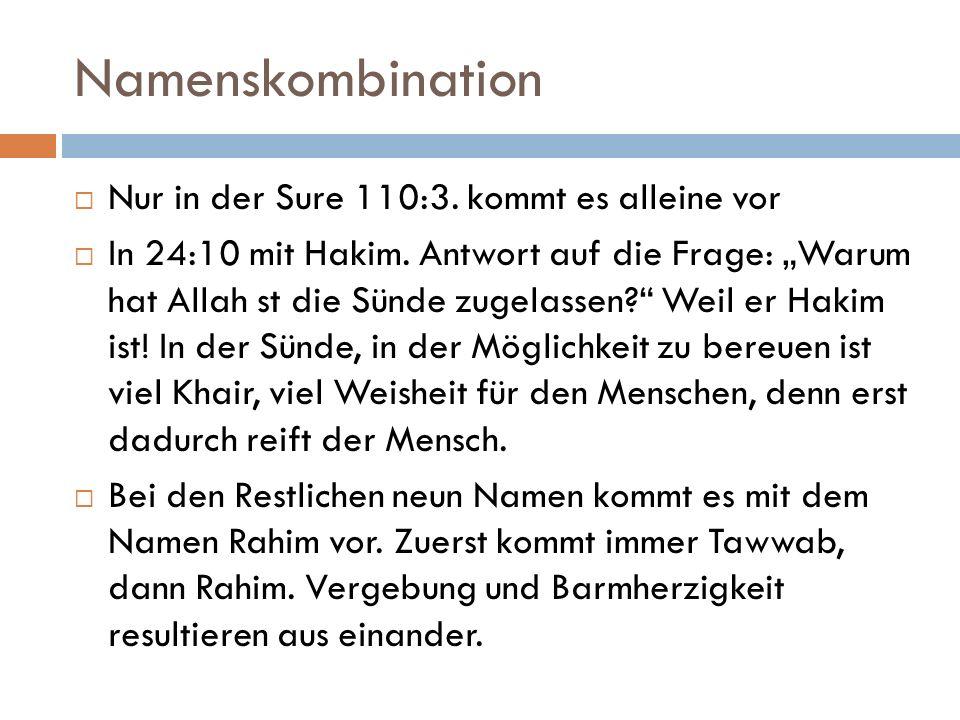 """Namenskombination  Nur in der Sure 110:3. kommt es alleine vor  In 24:10 mit Hakim. Antwort auf die Frage: """"Warum hat Allah st die Sünde zugelassen?"""