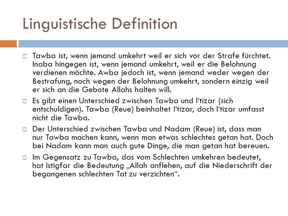 Linguistische Definition  Tawba ist, wenn jemand umkehrt weil er sich vor der Strafe fürchtet. Inaba hingegen ist, wenn jemand umkehrt, weil er die B