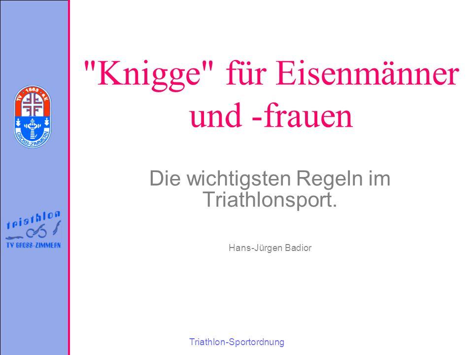 Triathlon-Sportordnung Knigge für Eisenmänner und -frauen Die wichtigsten Regeln im Triathlonsport.