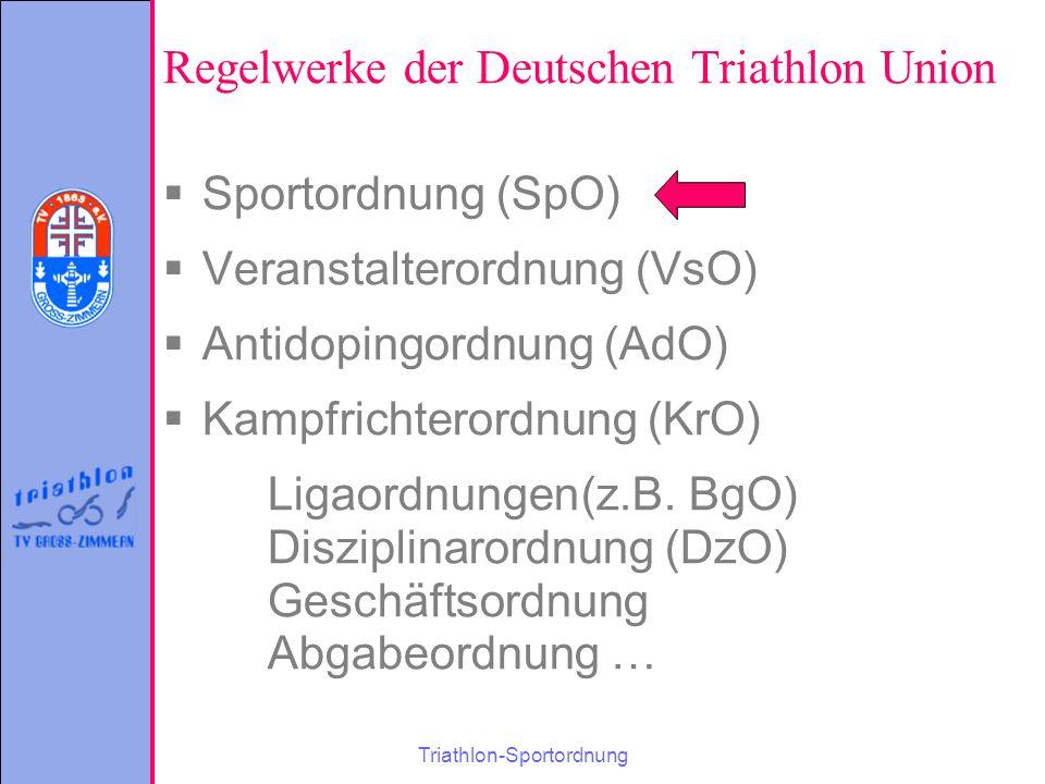 Triathlon-Sportordnung Regelwerke der Deutschen Triathlon Union  Sportordnung (SpO)  Veranstalterordnung (VsO)  Antidopingordnung (AdO)  Kampfrichterordnung (KrO) Ligaordnungen(z.B.