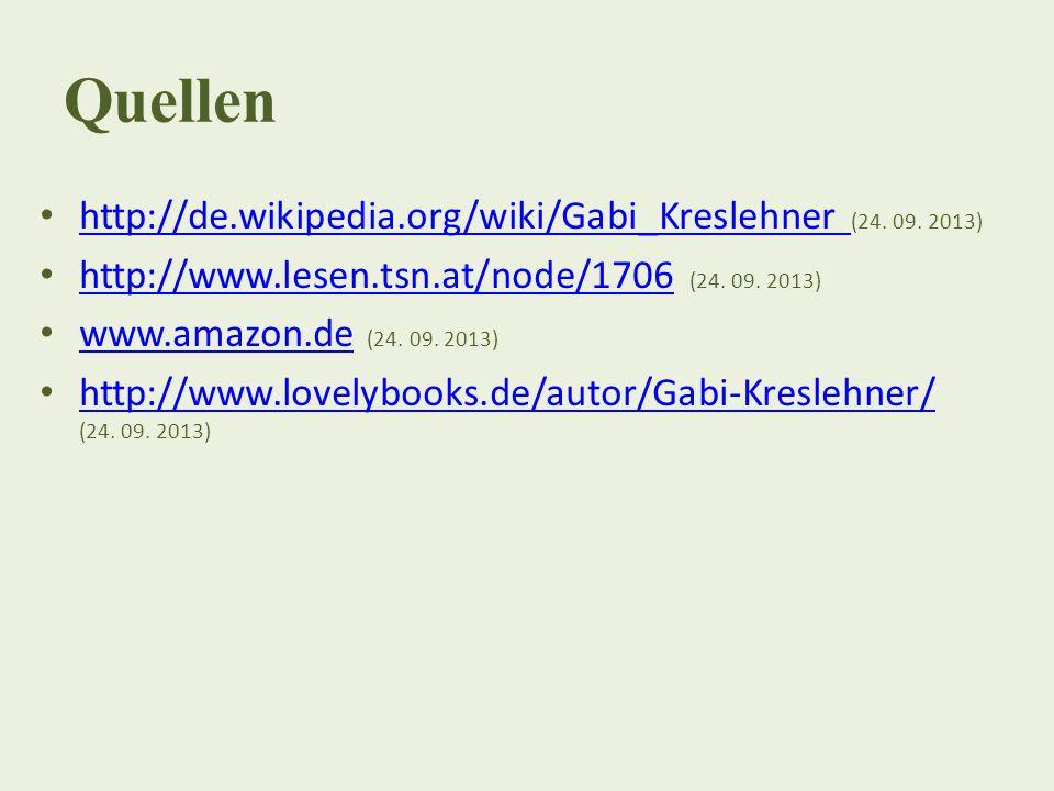 Quellen http://de.wikipedia.org/wiki/Gabi_Kreslehner (24. 09. 2013) http://de.wikipedia.org/wiki/Gabi_Kreslehner http://www.lesen.tsn.at/node/1706 (24