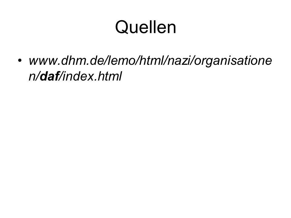 Quellen www.dhm.de/lemo/html/nazi/organisatione n/daf/index.html