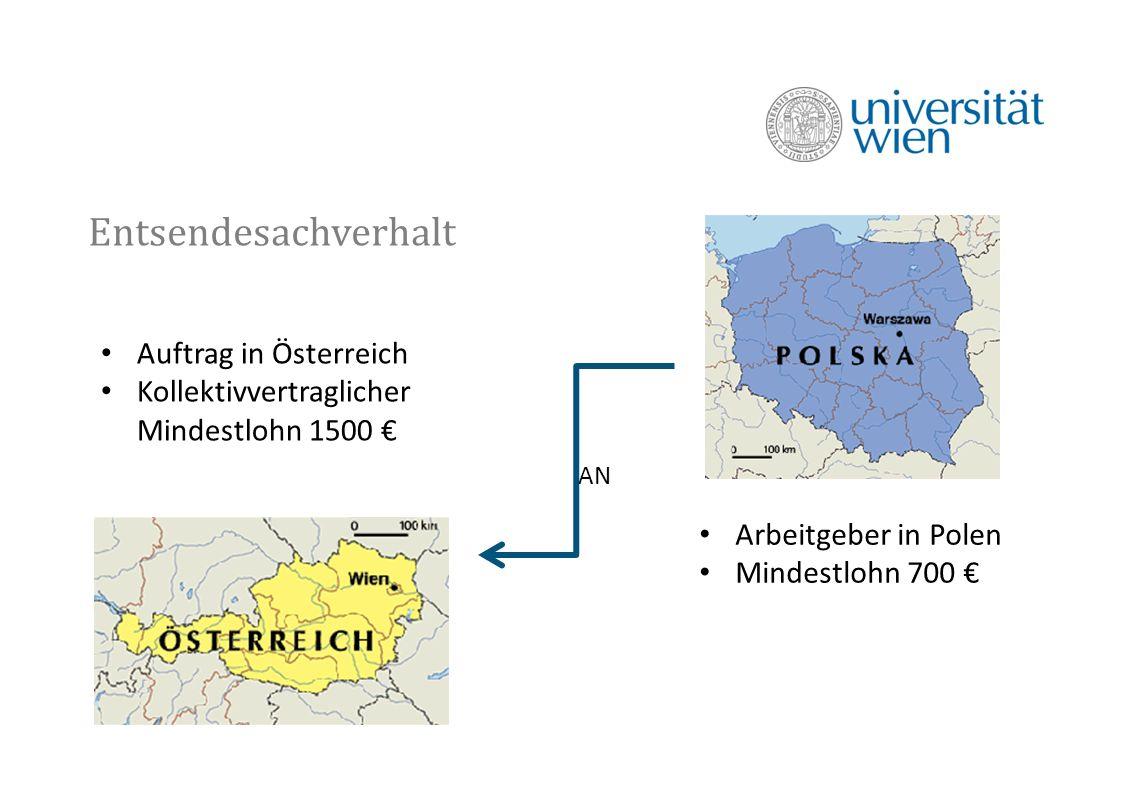 Entsendesachverhalt Arbeitgeber in Polen Mindestlohn 700 € Auftrag in Österreich Kollektivvertraglicher Mindestlohn 1500 € AN