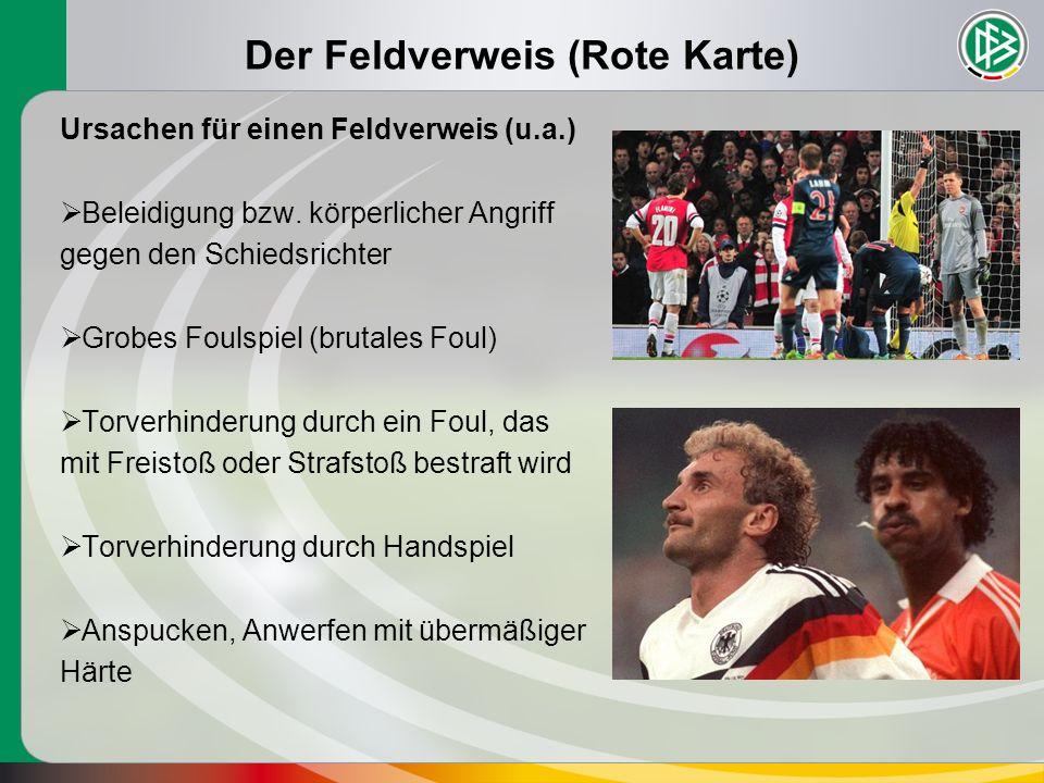 Der Feldverweis (Rote Karte) Ursachen für einen Feldverweis (u.a.)  Beleidigung bzw. körperlicher Angriff gegen den Schiedsrichter  Grobes Foulspiel