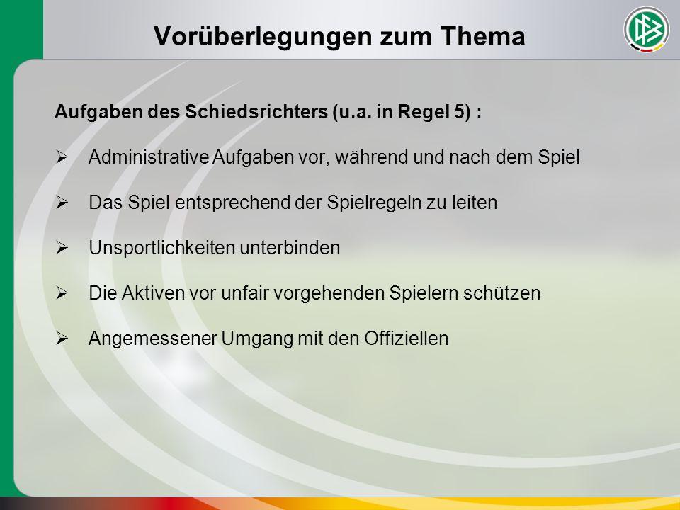 Vorüberlegungen zum Thema Aufgaben des Schiedsrichters (u.a. in Regel 5) :  Administrative Aufgaben vor, während und nach dem Spiel  Das Spiel entsp