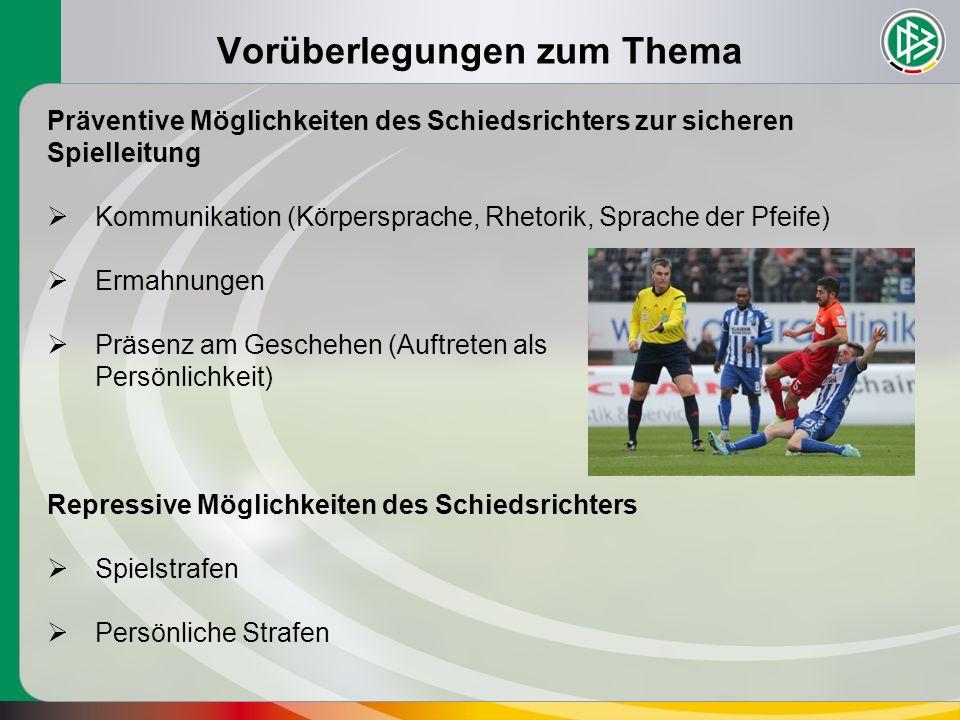 Vorüberlegungen zum Thema Präventive Möglichkeiten des Schiedsrichters zur sicheren Spielleitung  Kommunikation (Körpersprache, Rhetorik, Sprache der