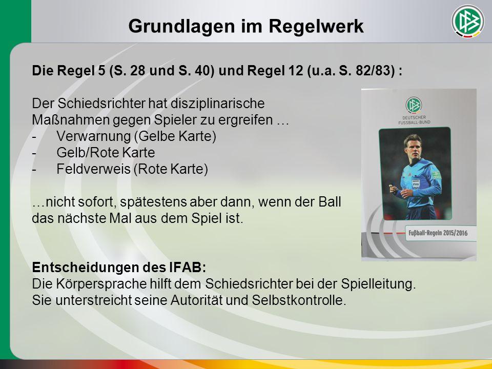 Grundlagen im Regelwerk Die Regel 5 (S. 28 und S. 40) und Regel 12 (u.a. S. 82/83) : Der Schiedsrichter hat disziplinarische Maßnahmen gegen Spieler z