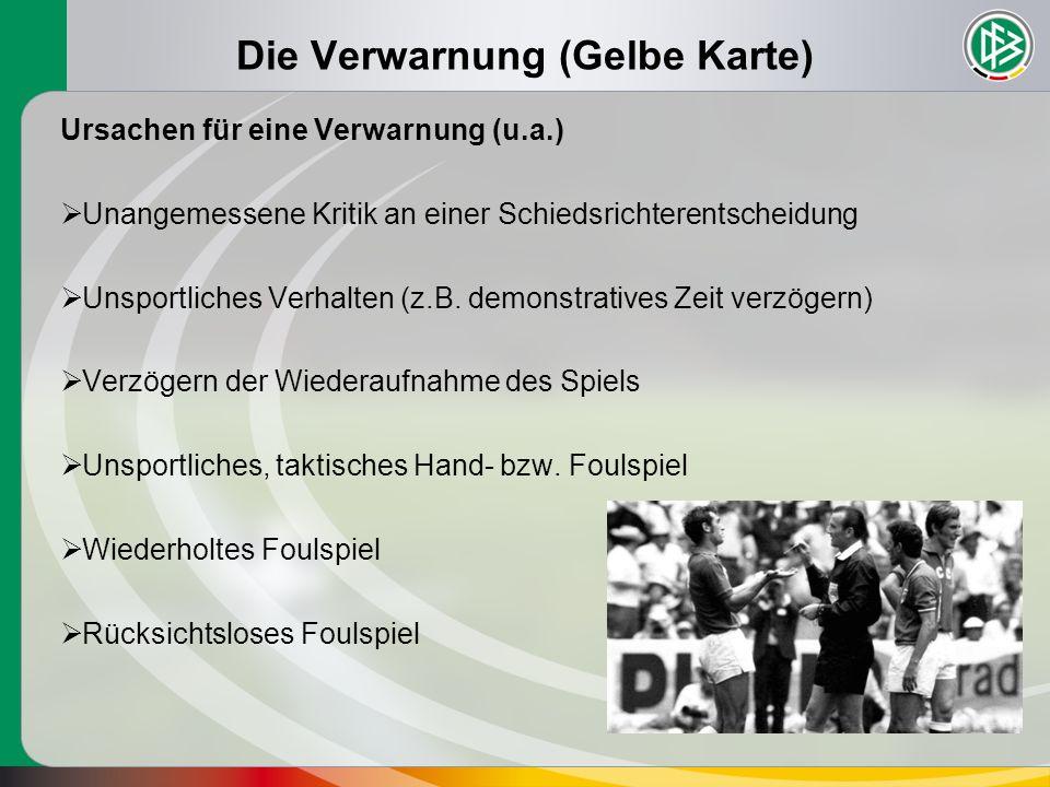 Die Verwarnung (Gelbe Karte) Ursachen für eine Verwarnung (u.a.)  Unangemessene Kritik an einer Schiedsrichterentscheidung  Unsportliches Verhalten