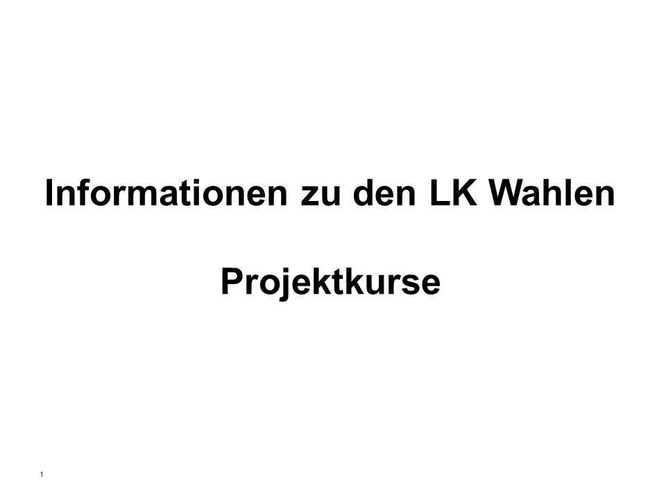 1 Informationen zu den LK Wahlen Projektkurse