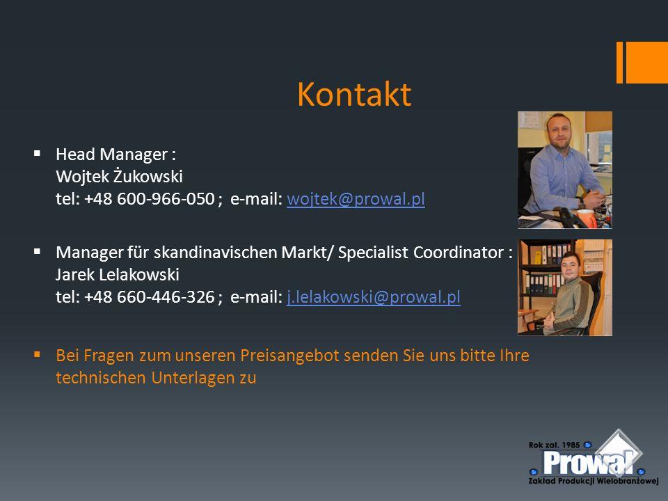 Kontakt  Head Manager : Wojtek Żukowski tel: +48 600-966-050 ; e-mail: wojtek@prowal.plwojtek@prowal.pl  Manager für skandinavischen Markt/ Speciali