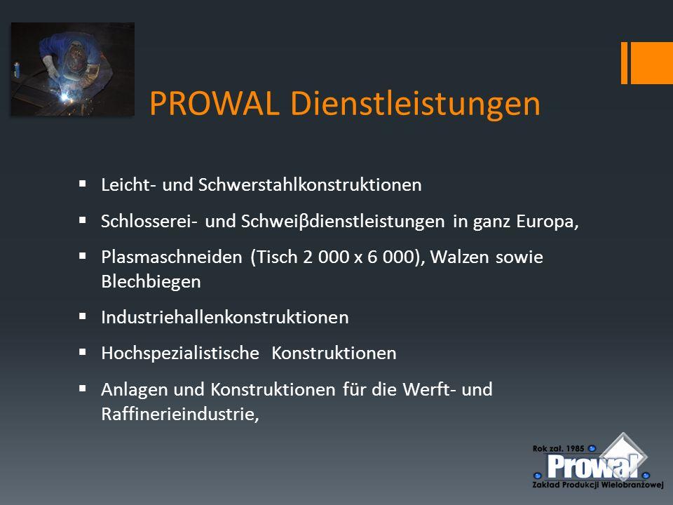 PROWAL Dienstleistungen  Leicht- und Schwerstahlkonstruktionen  Schlosserei- und Schweiβdienstleistungen in ganz Europa,  Plasmaschneiden (Tisch 2