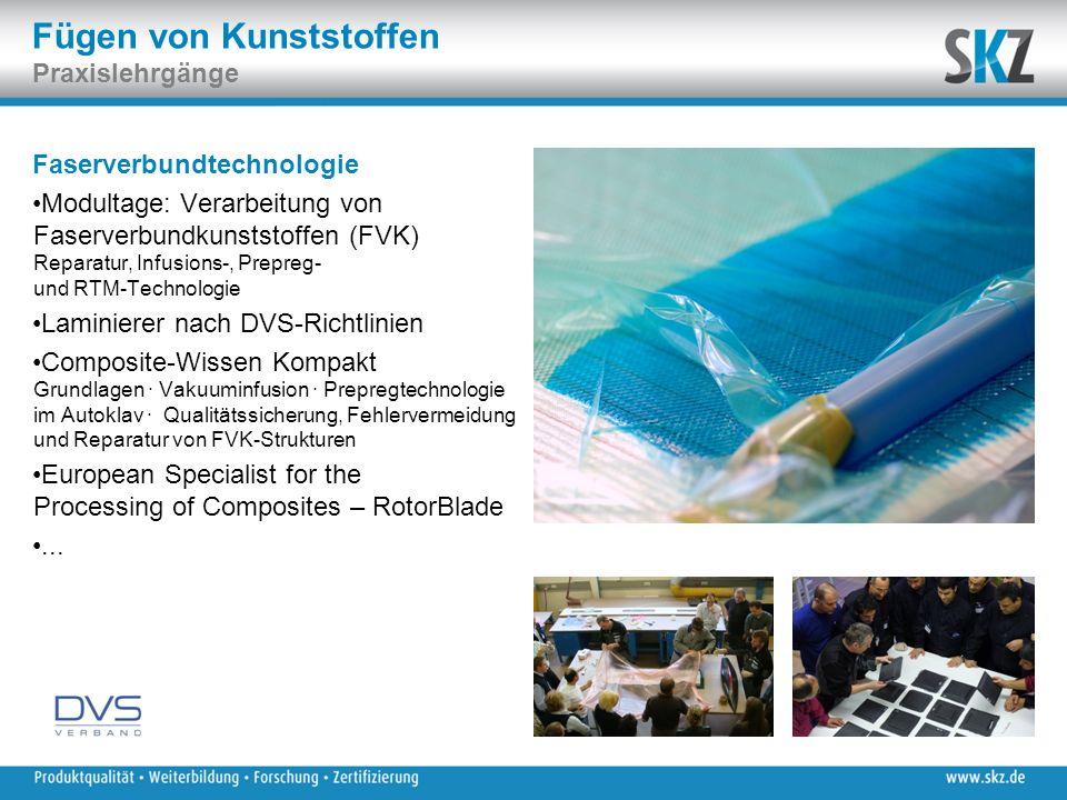 Fügen von Kunststoffen Praxislehrgänge Faserverbundtechnologie Modultage: Verarbeitung von Faserverbundkunststoffen (FVK) Reparatur, Infusions-, Prepr