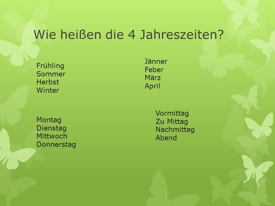 Wie heißen die 4 Jahreszeiten? Frühling Sommer Herbst Winter Jänner Feber März April Montag Dienstag Mittwoch Donnerstag Vormittag Zu Mittag Nachmitta