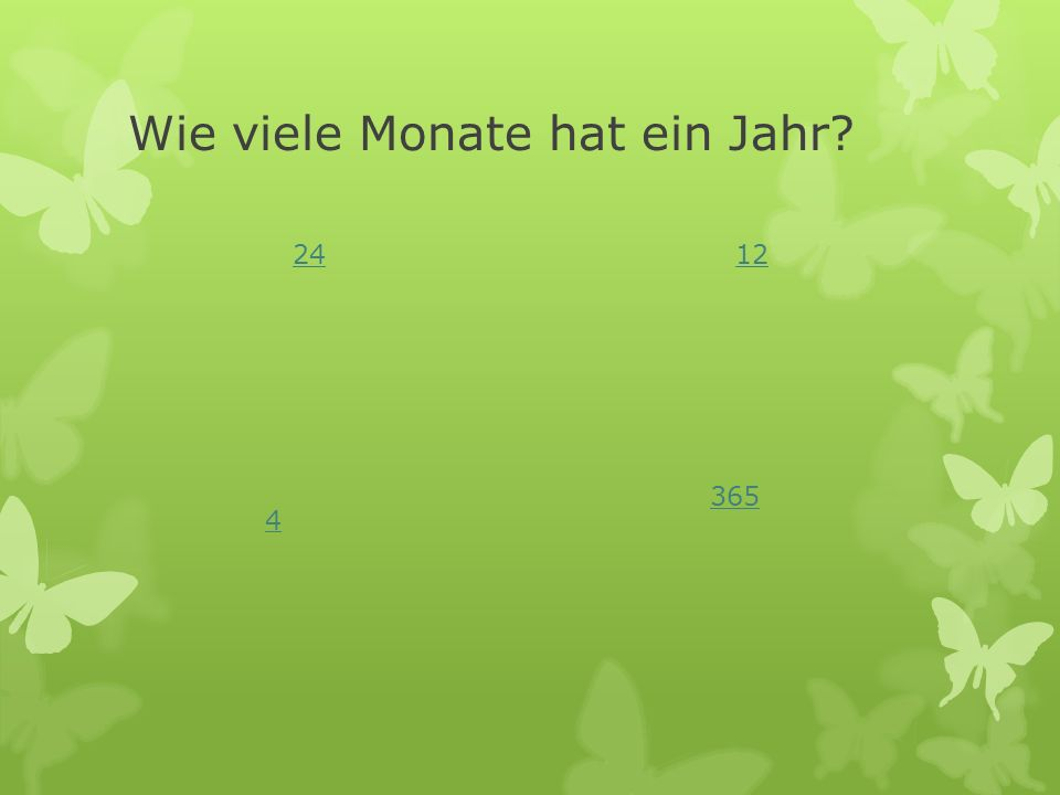 Wie viele Monate hat ein Jahr? 2412 4 365