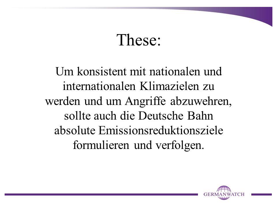 These: Um konsistent mit nationalen und internationalen Klimazielen zu werden und um Angriffe abzuwehren, sollte auch die Deutsche Bahn absolute Emiss