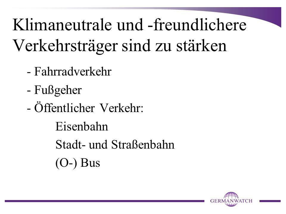 Klimaneutrale und -freundlichere Verkehrsträger sind zu stärken - Fahrradverkehr - Fußgeher - Öffentlicher Verkehr: Eisenbahn Stadt- und Straßenbahn (